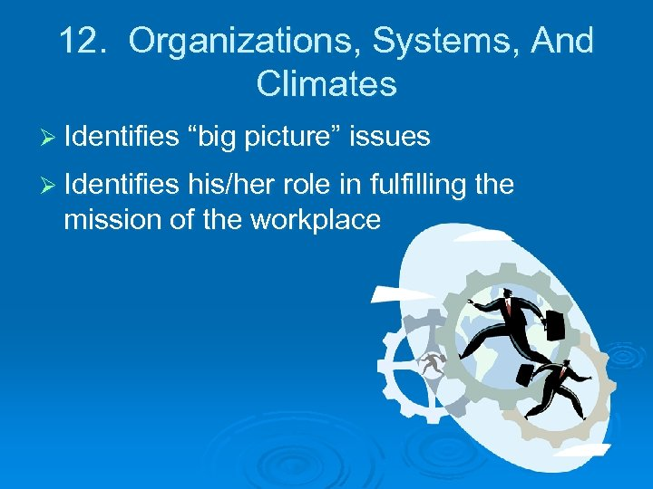 """12. Organizations, Systems, And Climates Ø Identifies """"big picture"""" issues Ø Identifies his/her role"""