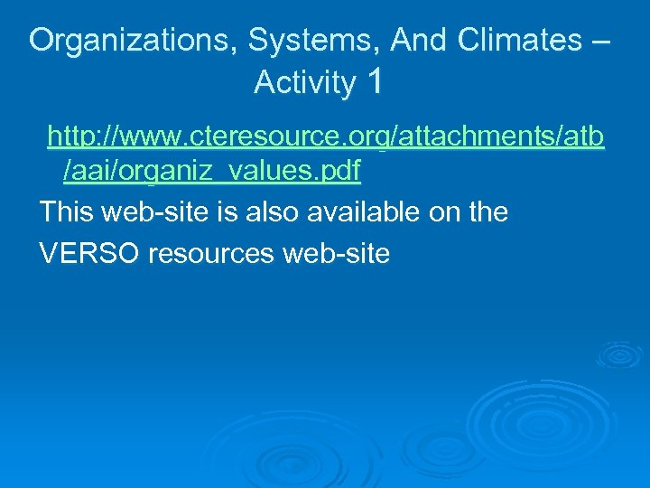 Organizations, Systems, And Climates – Activity 1 http: //www. cteresource. org/attachments/atb /aai/organiz_values. pdf This