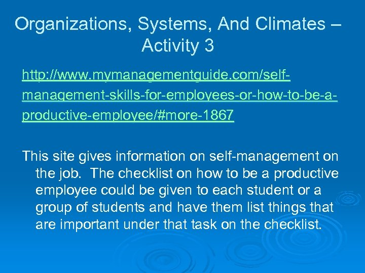 Organizations, Systems, And Climates – Activity 3 http: //www. mymanagementguide. com/selfmanagement-skills-for-employees-or-how-to-be-aproductive-employee/#more-1867 This site gives