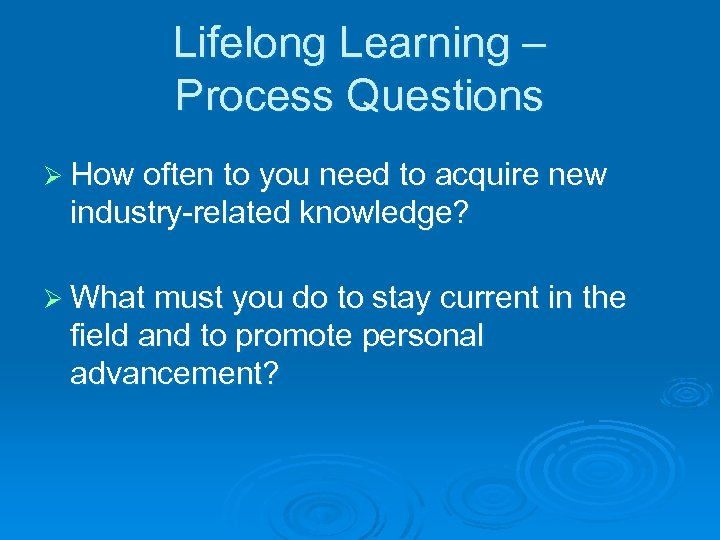 Lifelong Learning – Process Questions Ø How often to you need to acquire new