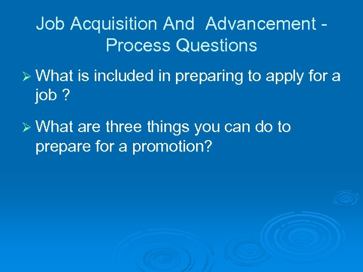 Job Acquisition And Advancement Process Questions Ø What is included in preparing to apply