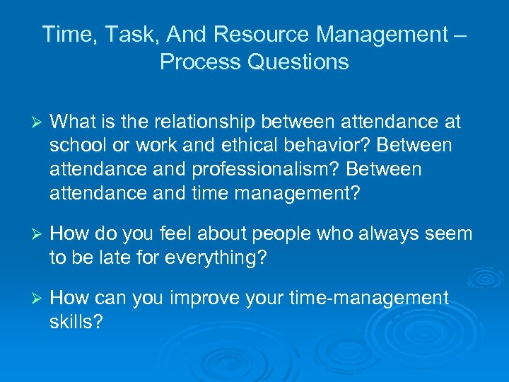 Time, Task, And Resource Management – Process Questions Ø What is the relationship between