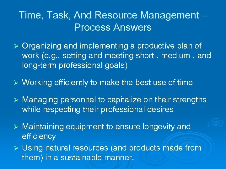 Time, Task, And Resource Management – Process Answers Ø Organizing and implementing a productive