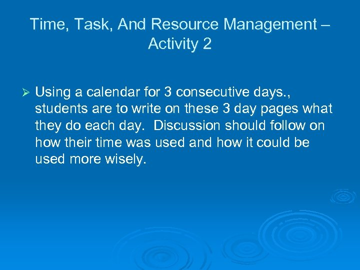 Time, Task, And Resource Management – Activity 2 Ø Using a calendar for 3