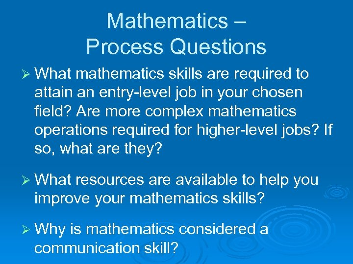 Mathematics – Process Questions Ø What mathematics skills are required to attain an entry-level