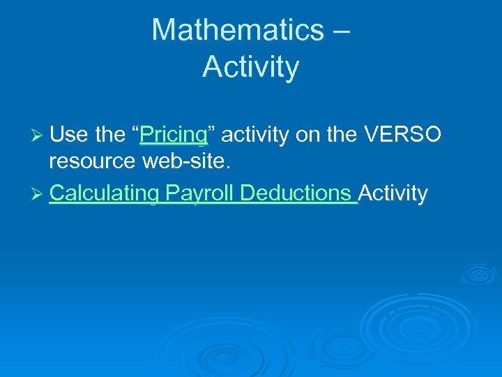 "Mathematics – Activity Ø Use the ""Pricing"" activity on the VERSO resource web-site. Ø"