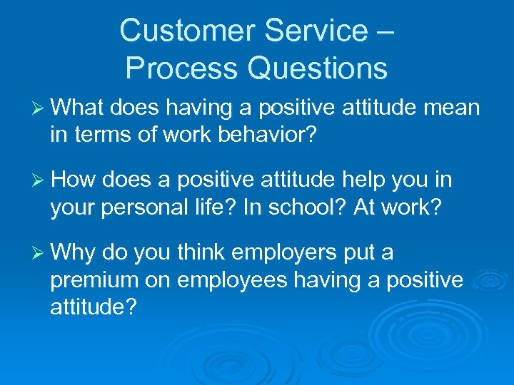 Customer Service – Process Questions Ø What does having a positive attitude mean in