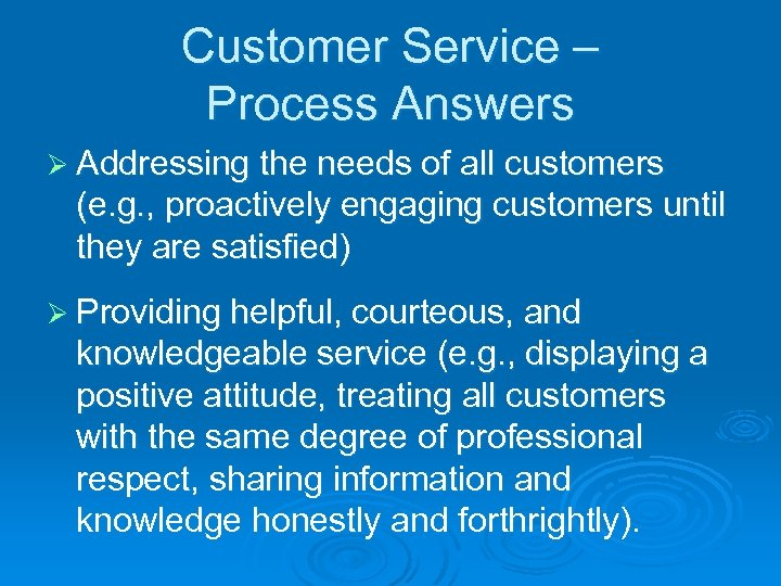 Customer Service – Process Answers Ø Addressing the needs of all customers (e. g.