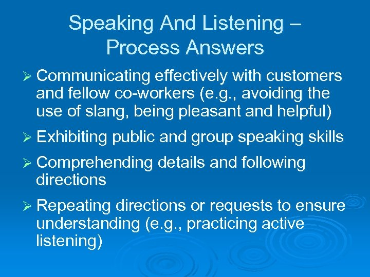 Speaking And Listening – Process Answers Ø Communicating effectively with customers and fellow co-workers