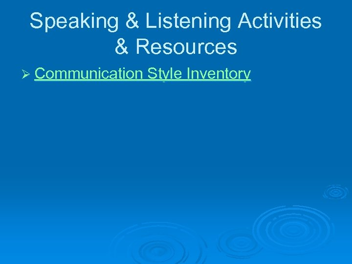 Speaking & Listening Activities & Resources Ø Communication Style Inventory