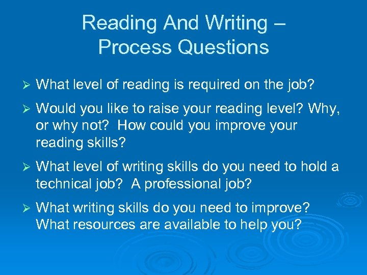 Reading And Writing – Process Questions Ø What level of reading is required on