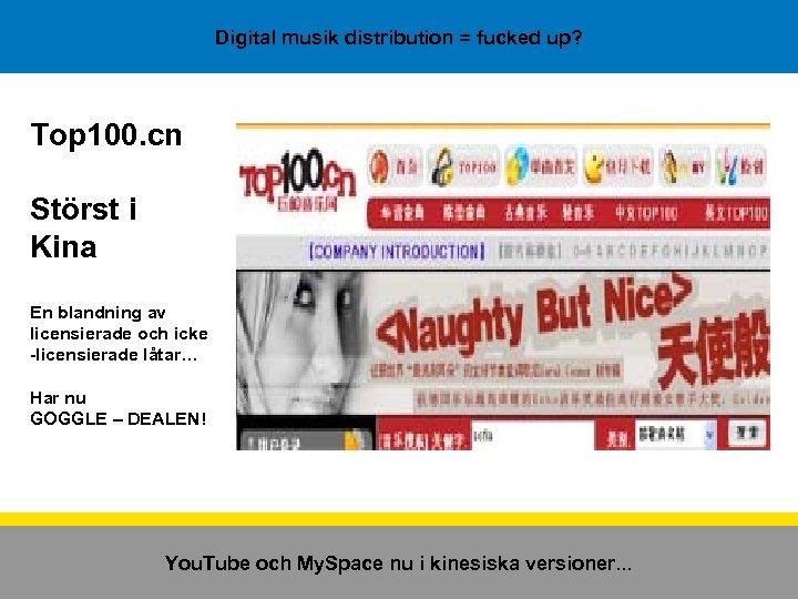 Digital musik distribution = fucked up? Top 100. cn Störst i Kina En blandning