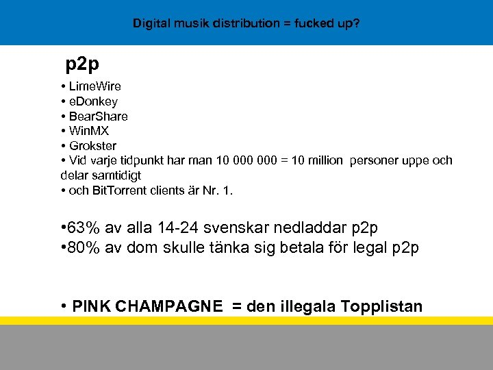 Digital musik distribution = fucked up? p 2 p • Lime. Wire • e.