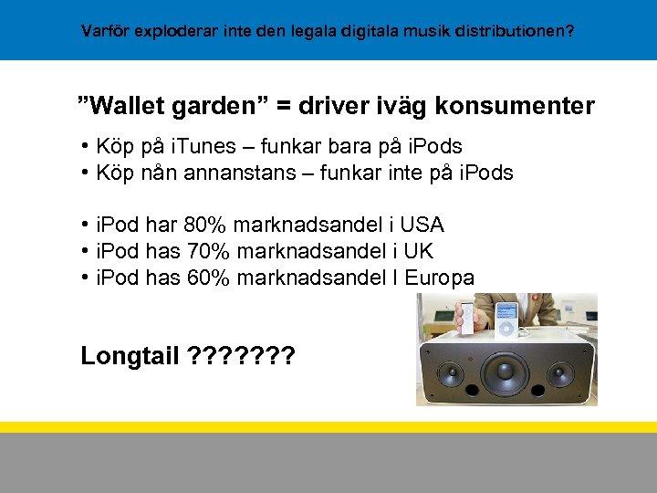 """Varför exploderar inte den legala digitala musik distributionen? """"Wallet garden"""" = driver iväg konsumenter"""