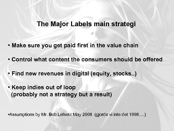 The Major Labels main strategi • Make sure you get paid first in the