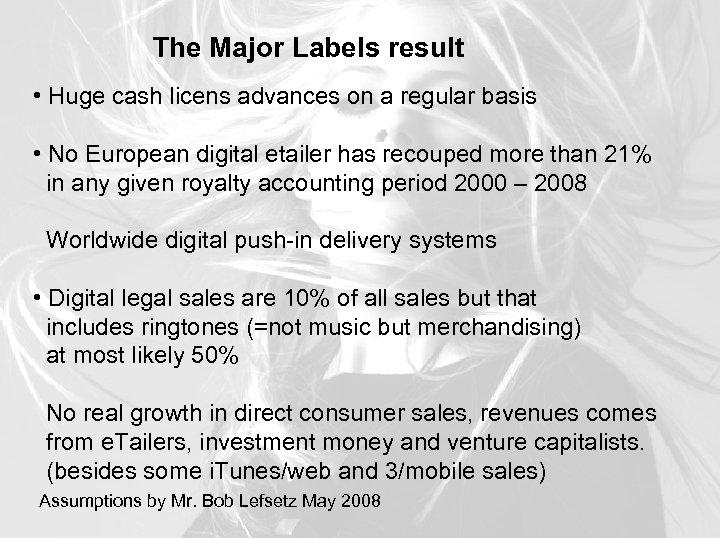 The Major Labels result • Huge cash licens advances on a regular basis •