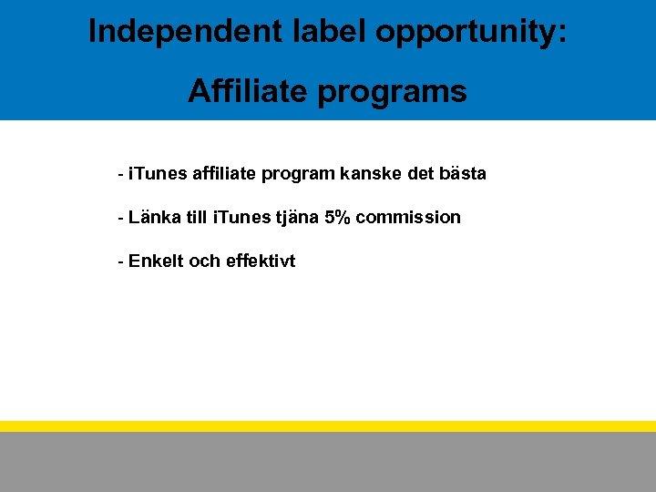 Independent label opportunity: Affiliate programs - i. Tunes affiliate program kanske det bästa -