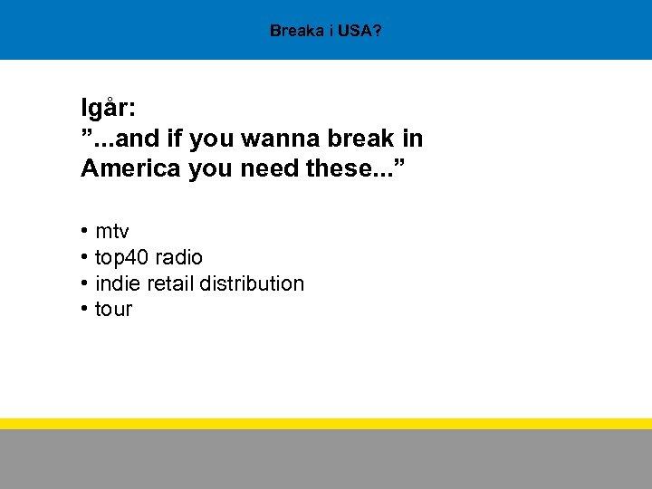 """Breaka i USA? Igår: """". . . and if you wanna break in America"""