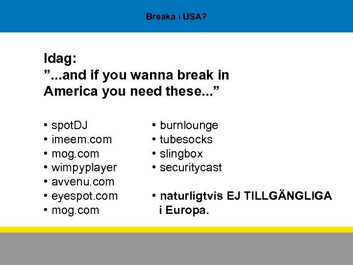 """Breaka i USA? Idag: """". . . and if you wanna break in America"""