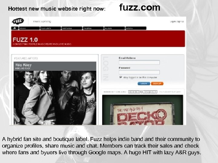 Hottest new music website right now: fuzz. com A hybrid fan site and boutique