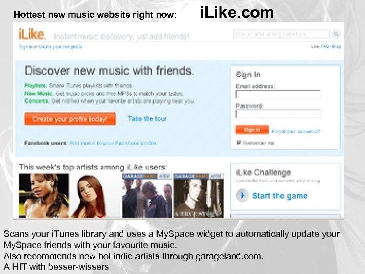 Hottest new music website right now: i. Like. com Scans your i. Tunes library