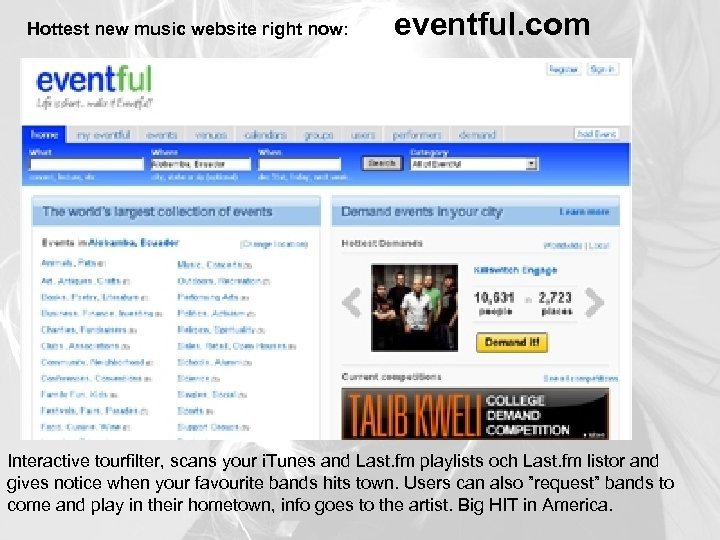 Hottest new music website right now: eventful. com Interactive tourfilter, scans your i. Tunes
