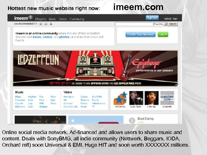 Hottest new music website right now: imeem. com Online social media network. Ad-financed and