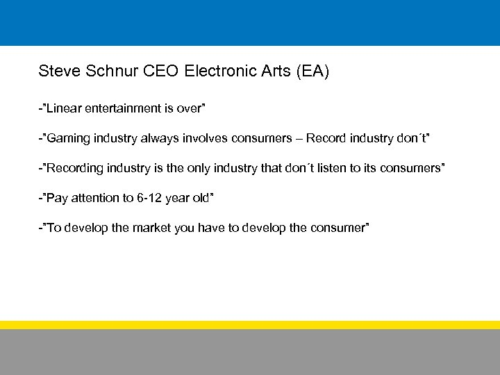 """Steve Schnur CEO Electronic Arts (EA) -""""Linear entertainment is over"""" -""""Gaming industry always involves"""