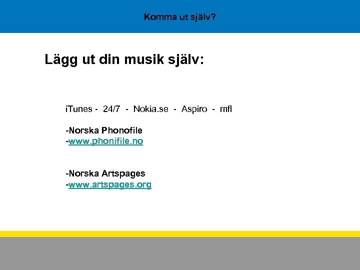 Komma ut själv? Lägg ut din musik själv: i. Tunes - 24/7 - Nokia.