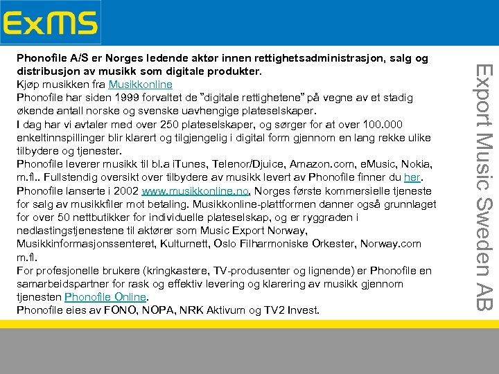 Export Music Sweden AB Phonofile A/S er Norges ledende aktør innen rettighetsadministrasjon, salg og