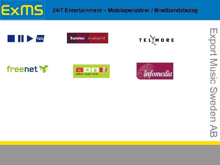 24/7 Entertainment – Mobiloperatörer / Bredbandsbolag Export Music Sweden AB