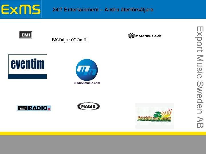 24/7 Entertainment – Andra återförsäljare Export Music Sweden AB Mobiljukebox. nl