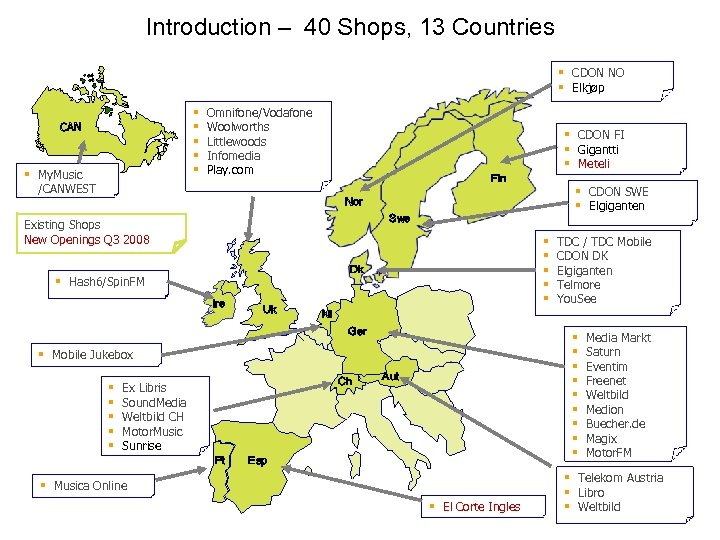 Introduction – 40 Shops, 13 Countries CDON NO Elkjøp CAN My. Music /CANWEST Omnifone/Vodafone