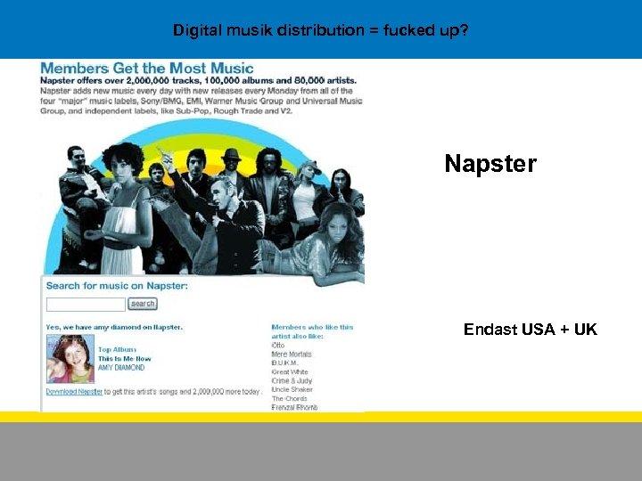 Digital musik distribution = fucked up? Napster Endast USA + UK