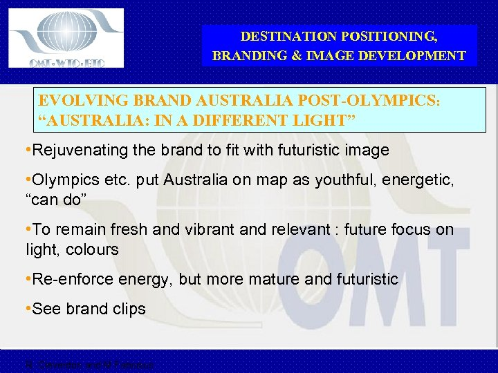 "DESTINATION POSITIONING, BRANDING & IMAGE DEVELOPMENT EVOLVING BRAND AUSTRALIA POST-OLYMPICS: ""AUSTRALIA: IN A DIFFERENT"