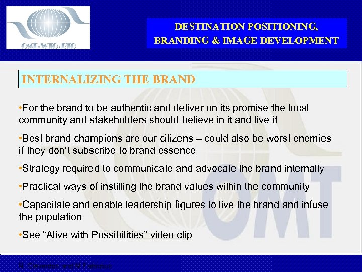 DESTINATION POSITIONING, BRANDING & IMAGE DEVELOPMENT INTERNALIZING THE BRAND • For the brand to