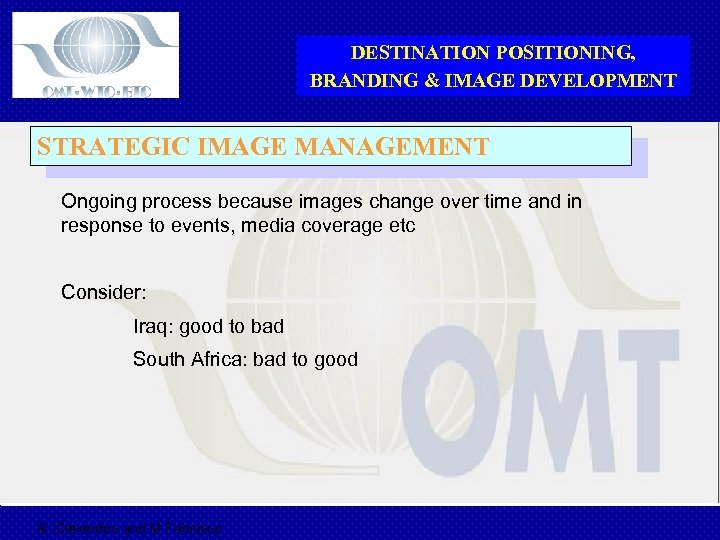 DESTINATION POSITIONING, BRANDING & IMAGE DEVELOPMENT STRATEGIC IMAGE MANAGEMENT Ongoing process because images change