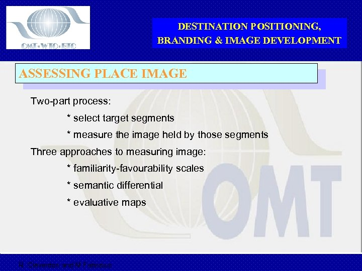DESTINATION POSITIONING, BRANDING & IMAGE DEVELOPMENT ASSESSING PLACE IMAGE Two-part process: * select target