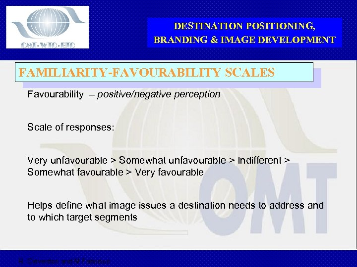DESTINATION POSITIONING, BRANDING & IMAGE DEVELOPMENT FAMILIARITY-FAVOURABILITY SCALES Favourability – positive/negative perception Scale of