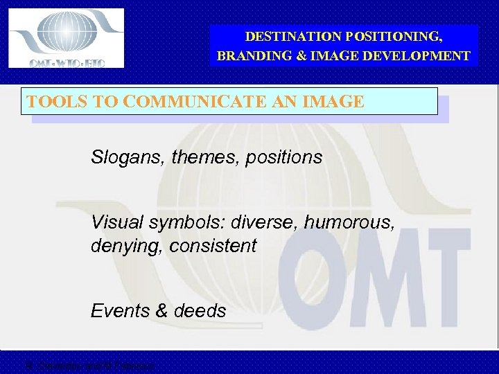 DESTINATION POSITIONING, BRANDING & IMAGE DEVELOPMENT TOOLS TO COMMUNICATE AN IMAGE Slogans, themes, positions