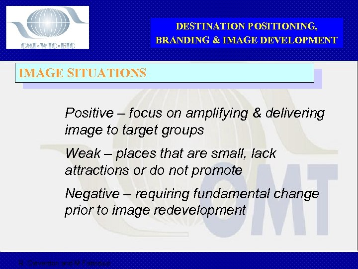 DESTINATION POSITIONING, BRANDING & IMAGE DEVELOPMENT IMAGE SITUATIONS Positive – focus on amplifying &