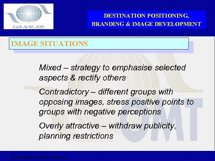 DESTINATION POSITIONING, BRANDING & IMAGE DEVELOPMENT IMAGE SITUATIONS Mixed – strategy to emphasise selected