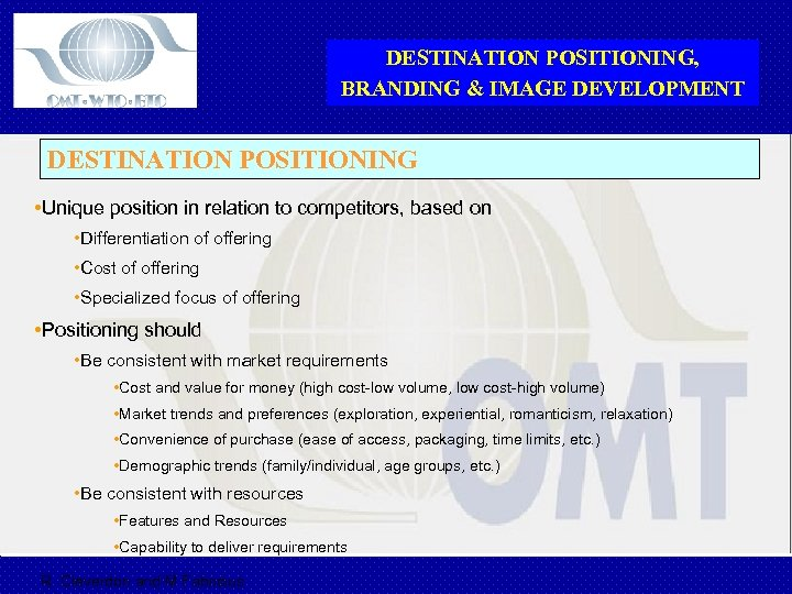 DESTINATION POSITIONING, BRANDING & IMAGE DEVELOPMENT DESTINATION POSITIONING • Unique position in relation to