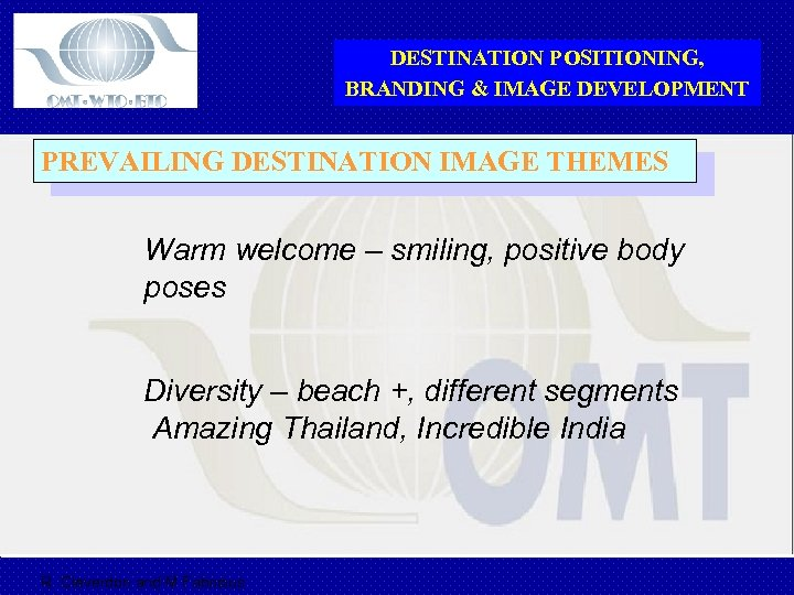 DESTINATION POSITIONING, BRANDING & IMAGE DEVELOPMENT PREVAILING DESTINATION IMAGE THEMES Warm welcome – smiling,