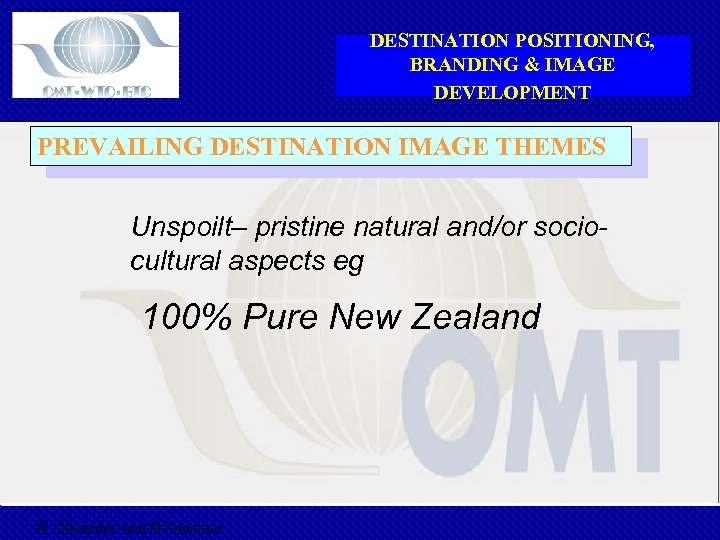 DESTINATION POSITIONING, BRANDING & IMAGE DEVELOPMENT PREVAILING DESTINATION IMAGE THEMES Unspoilt– pristine natural and/or
