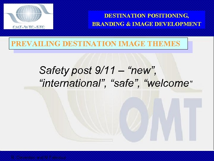 DESTINATION POSITIONING, BRANDING & IMAGE DEVELOPMENT PREVAILING DESTINATION IMAGE THEMES Safety post 9/11 –