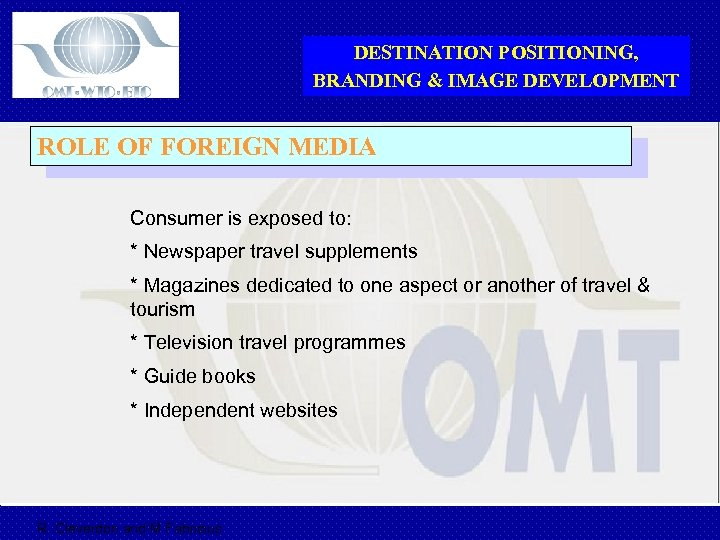 DESTINATION POSITIONING, BRANDING & IMAGE DEVELOPMENT ROLE OF FOREIGN MEDIA Consumer is exposed to: