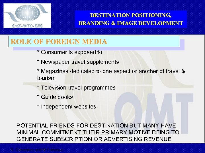 DESTINATION POSITIONING, BRANDING & IMAGE DEVELOPMENT ROLE OF FOREIGN MEDIA * Consumer is exposed