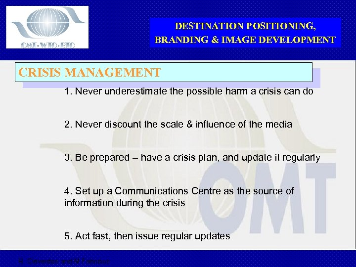 DESTINATION POSITIONING, BRANDING & IMAGE DEVELOPMENT CRISIS MANAGEMENT 1. Never underestimate the possible harm