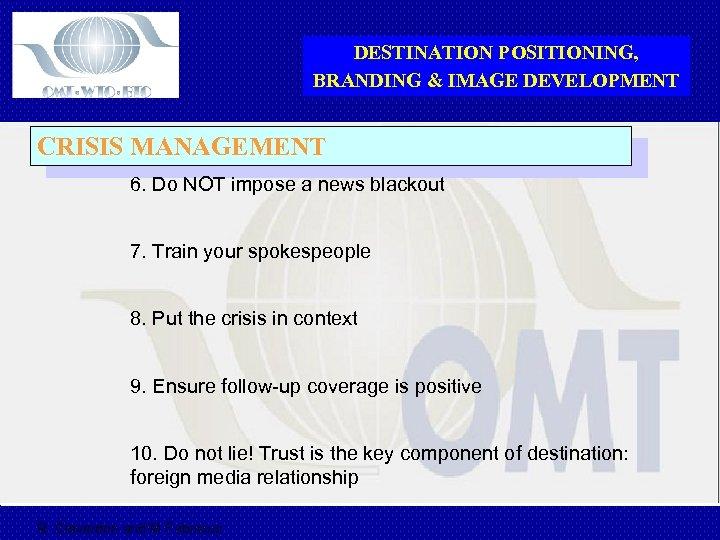 DESTINATION POSITIONING, BRANDING & IMAGE DEVELOPMENT CRISIS MANAGEMENT 6. Do NOT impose a news